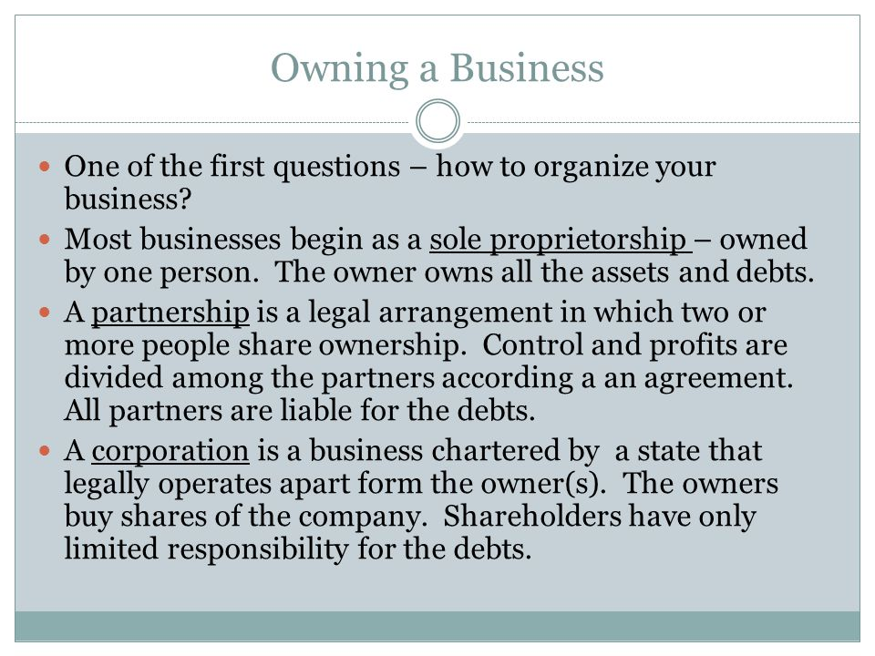 Owning a Business One of the first questions – how to organize your business