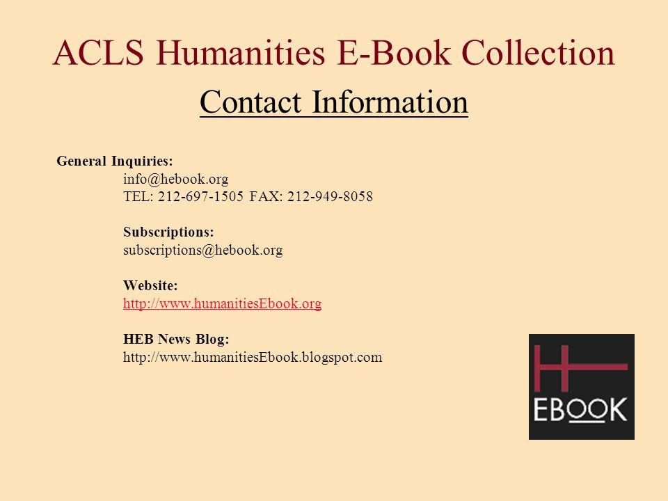 ACLS Humanities E-Book Collection Contact Information General Inquiries: info@hebook.org. TEL: 212-697-1505 FAX: 212-949-8058.