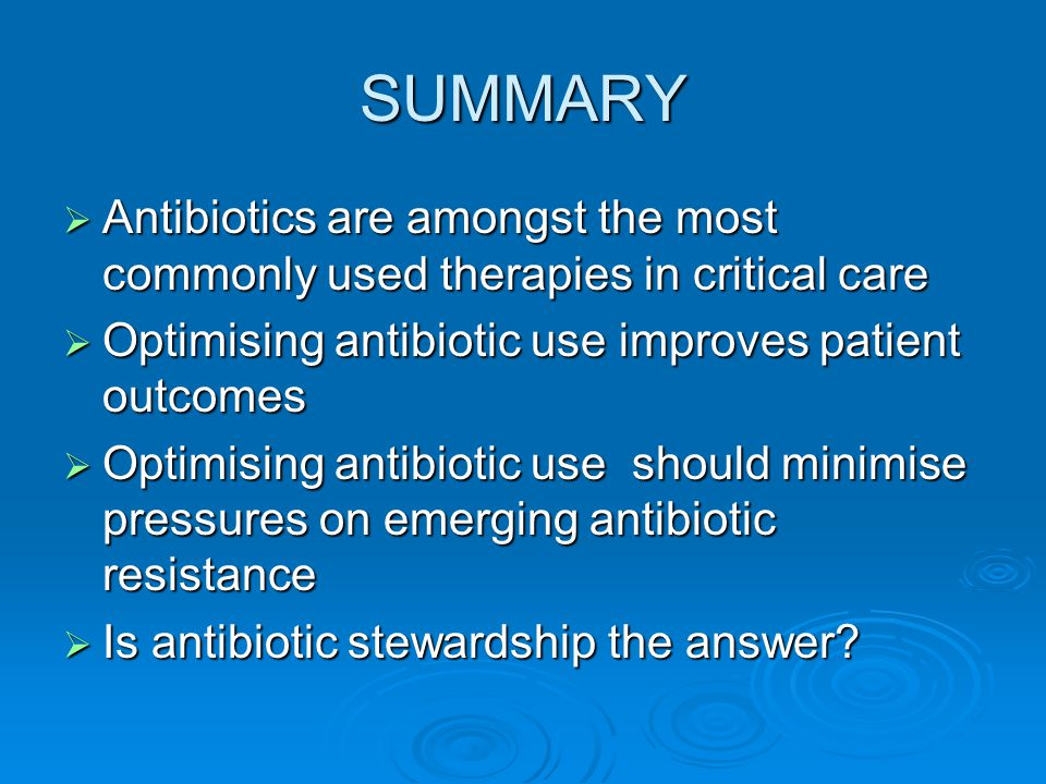 SUMMARY Antibiotics are amongst the most commonly used therapies in critical care. Optimising antibiotic use improves patient outcomes.