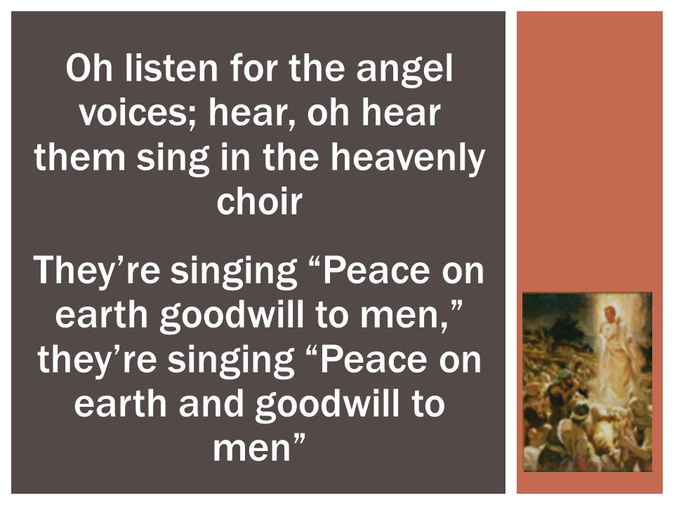 Oh listen for the angel voices; hear, oh hear them sing in the heavenly choir