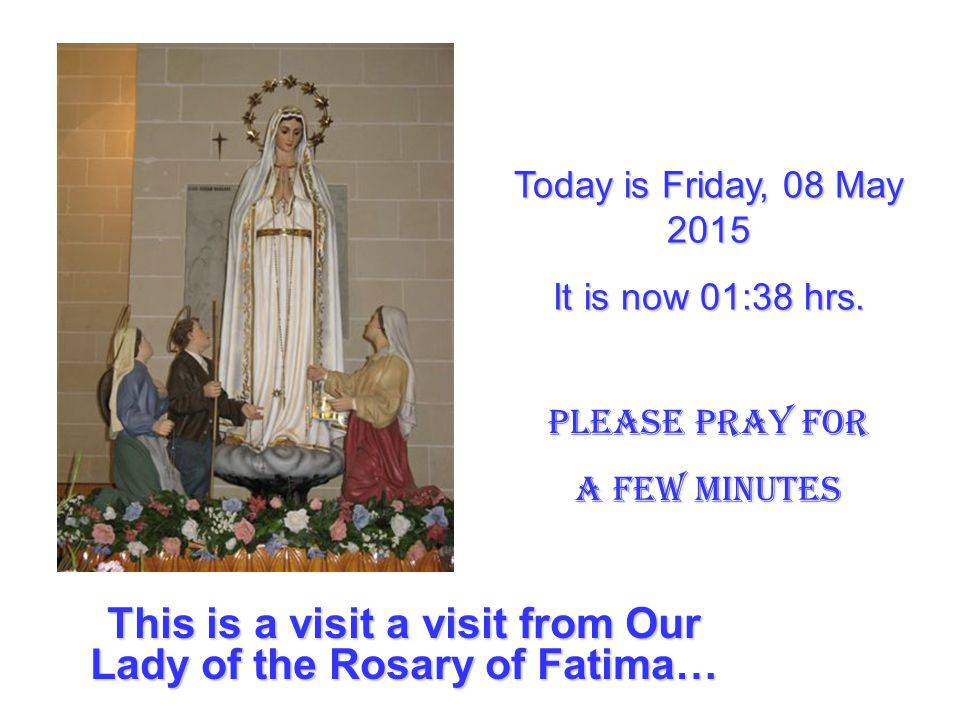 This is a visit a visit from Our Lady of the Rosary of Fatima…