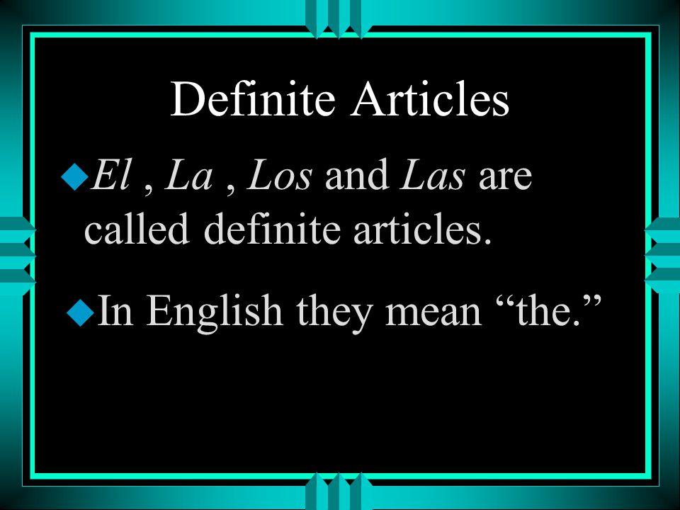 Definite Articles El , La , Los and Las are called definite articles.