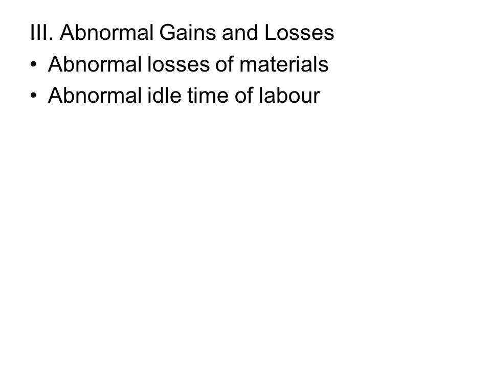 III. Abnormal Gains and Losses