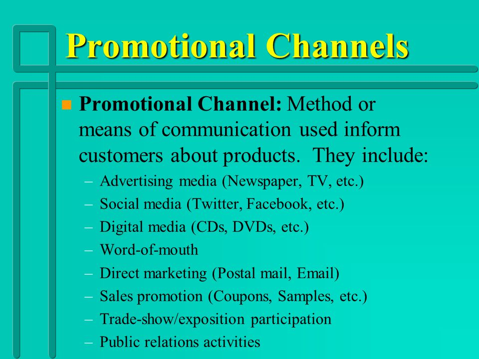 Promotional Channels Promotional Channel: Method or means of communication used inform customers about products. They include: