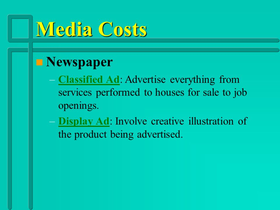 Media Costs Newspaper. Classified Ad: Advertise everything from services performed to houses for sale to job openings.