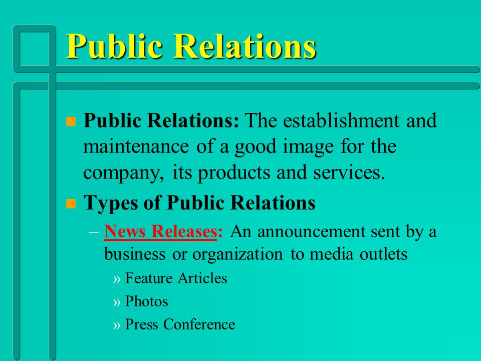 Public Relations Public Relations: The establishment and maintenance of a good image for the company, its products and services.