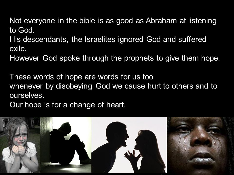 Not everyone in the bible is as good as Abraham at listening to God.