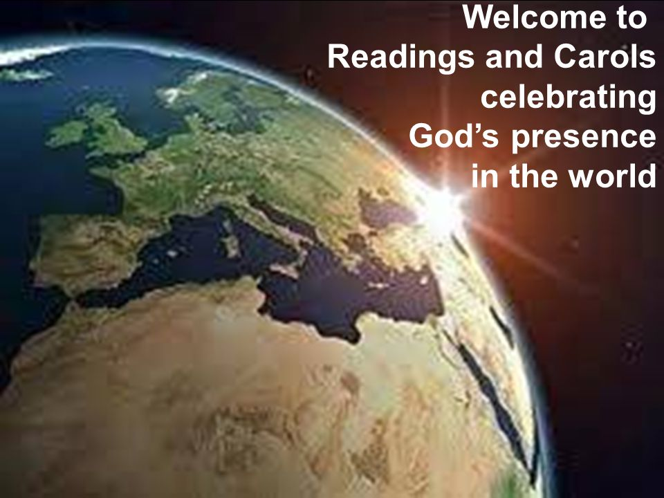 Welcome to Readings and Carols celebrating God's presence in the world