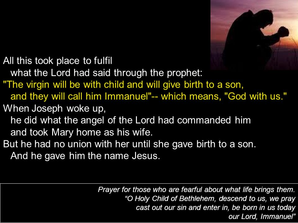 All this took place to fulfil what the Lord had said through the prophet: