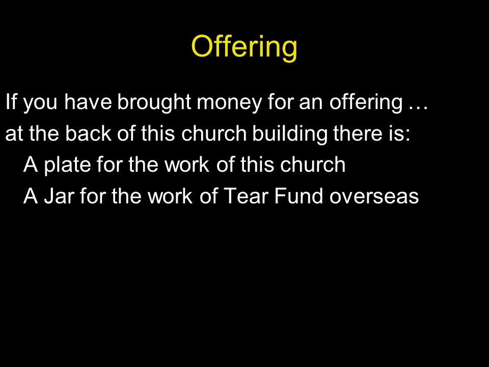 Offering If you have brought money for an offering …