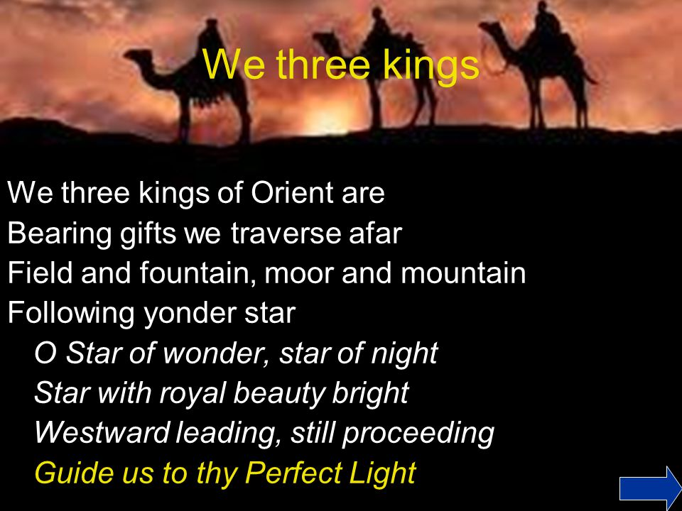 We three kings We three kings of Orient are