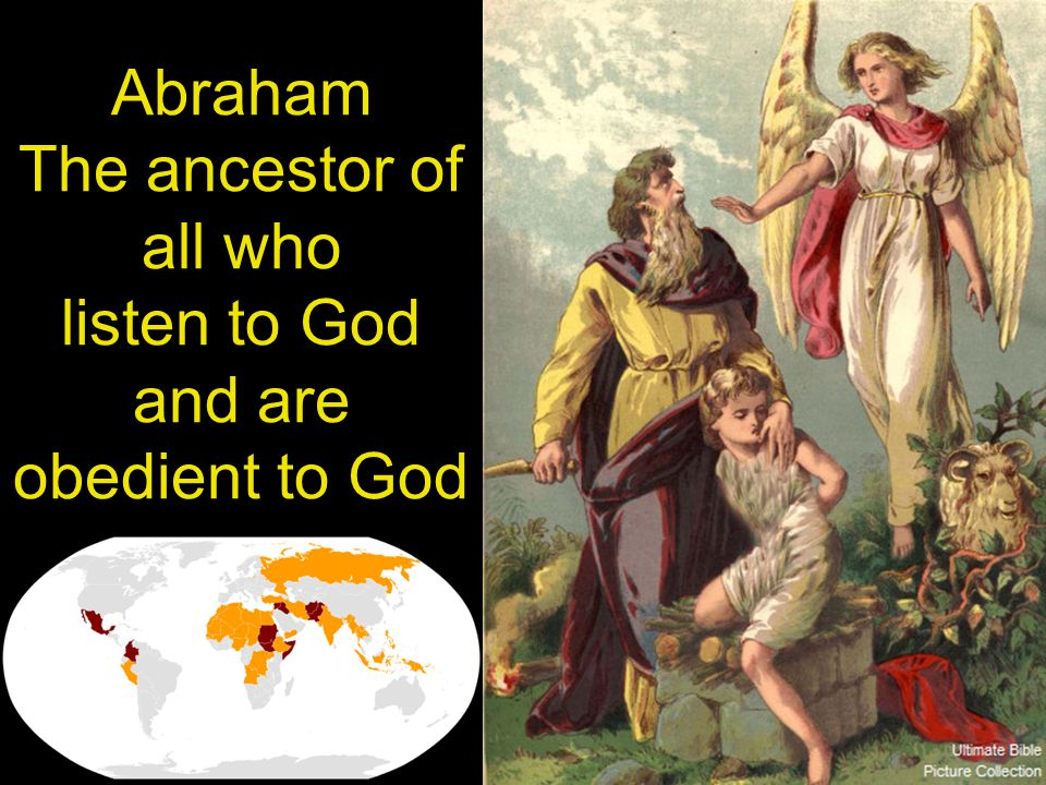 Abraham The ancestor of all who listen to God and are obedient to God