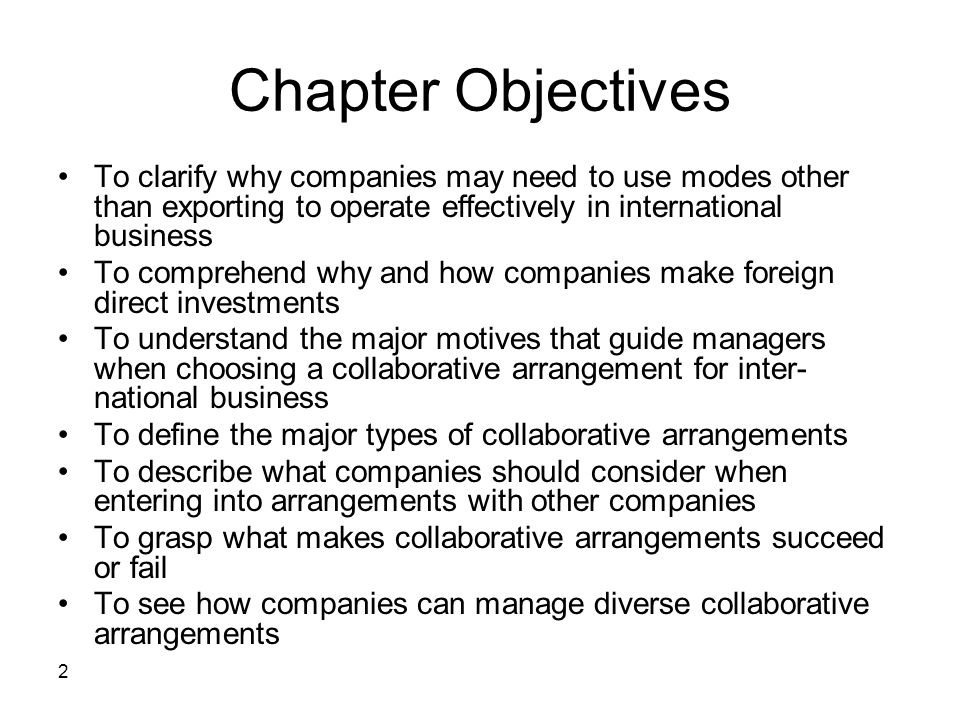 Chapter Objectives To clarify why companies may need to use modes other than exporting to operate effectively in international business.