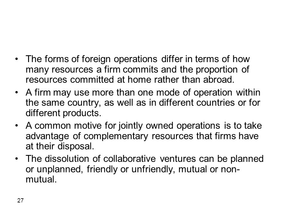 The forms of foreign operations differ in terms of how many resources a firm commits and the proportion of resources committed at home rather than abroad.