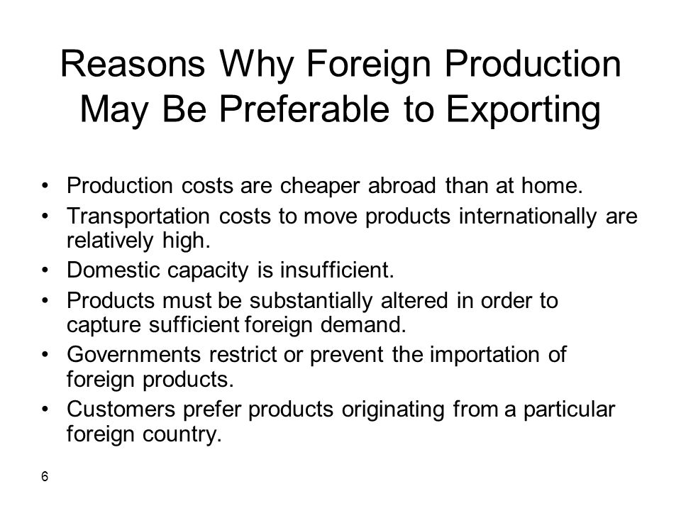 Reasons Why Foreign Production May Be Preferable to Exporting