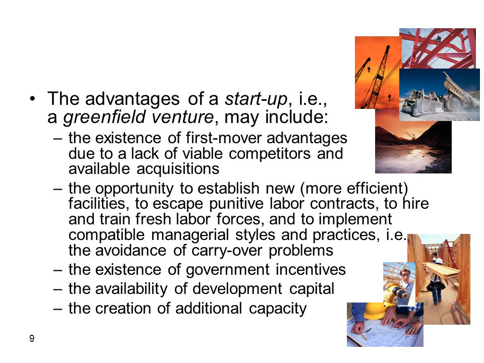 The advantages of a start-up, i.e., a greenfield venture, may include: