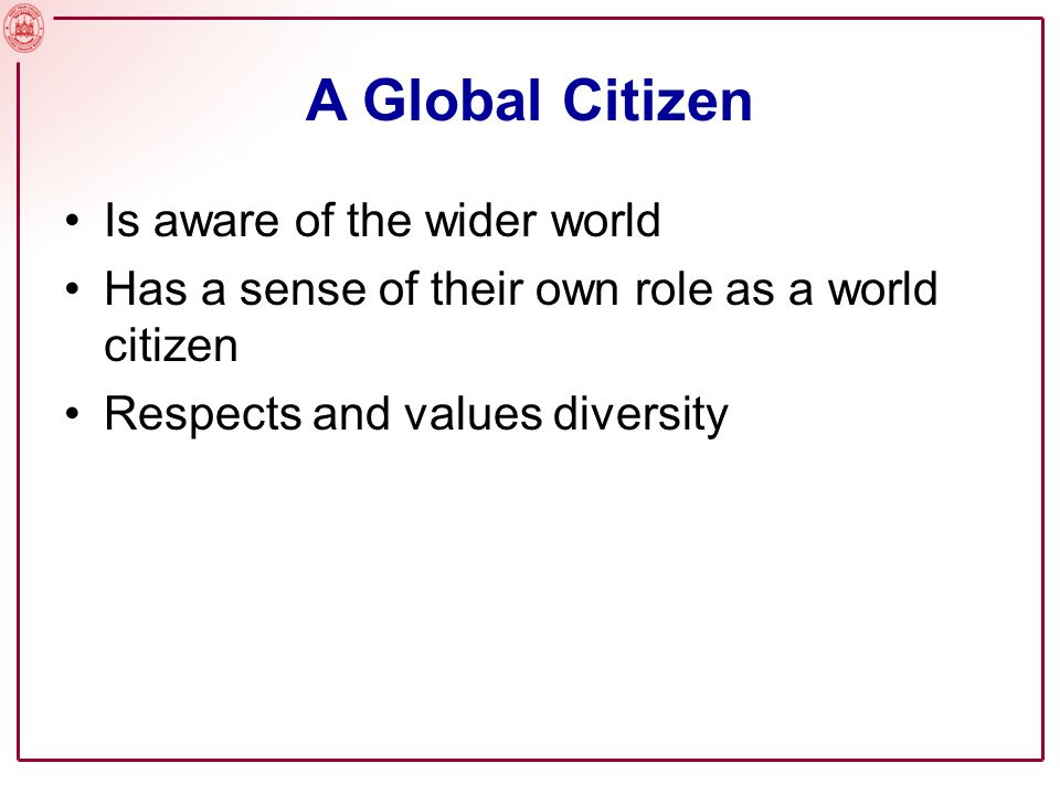 A Global Citizen Is aware of the wider world