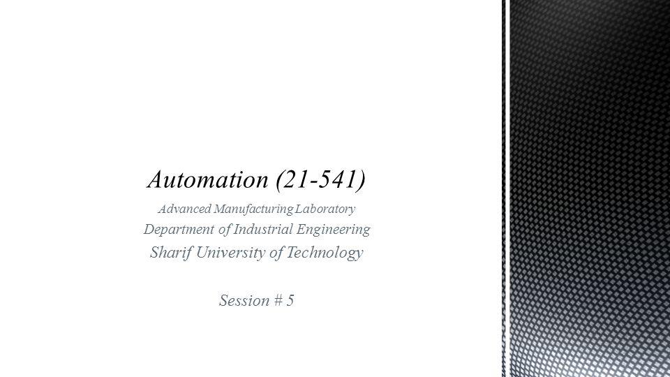 Automation (21-541) Sharif University of Technology Session # 5
