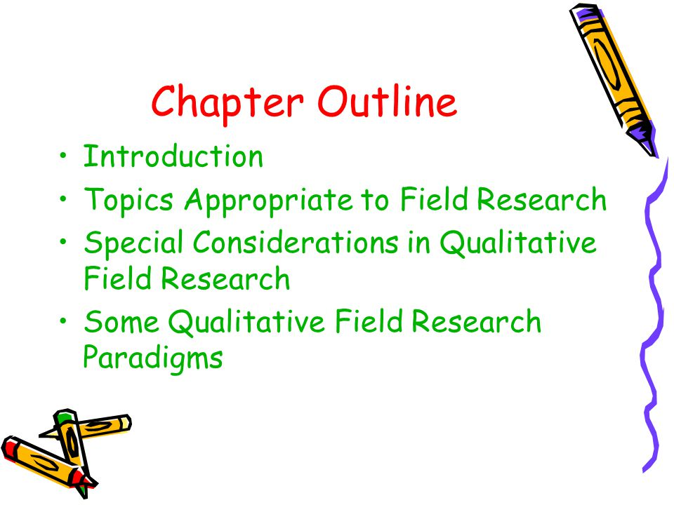 Chapter Outline Introduction Topics Appropriate to Field Research