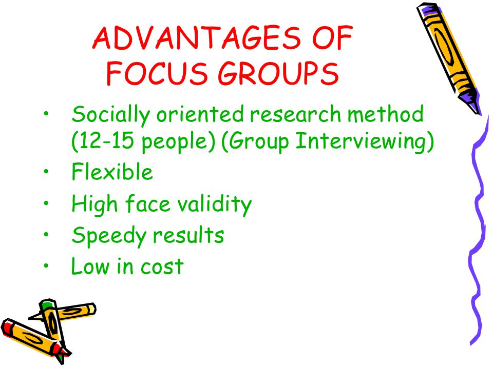 ADVANTAGES OF FOCUS GROUPS