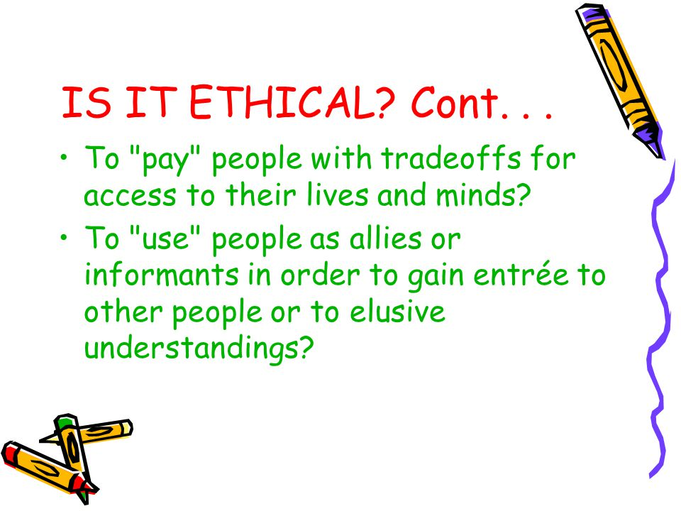 IS IT ETHICAL Cont. . . To pay people with tradeoffs for access to their lives and minds