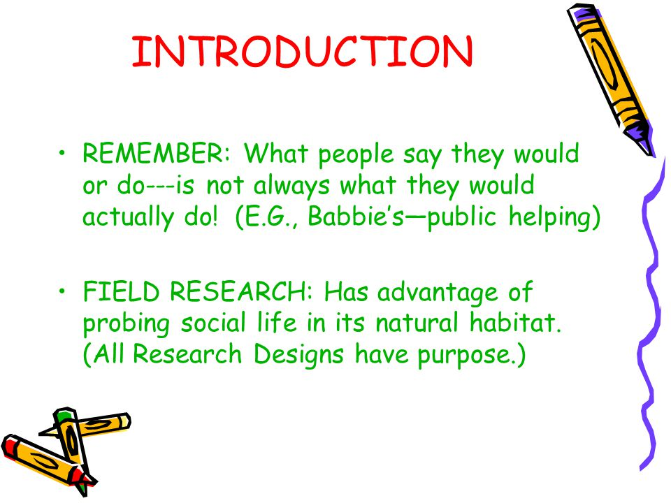 INTRODUCTION REMEMBER: What people say they would or do---is not always what they would actually do! (E.G., Babbie's—public helping)