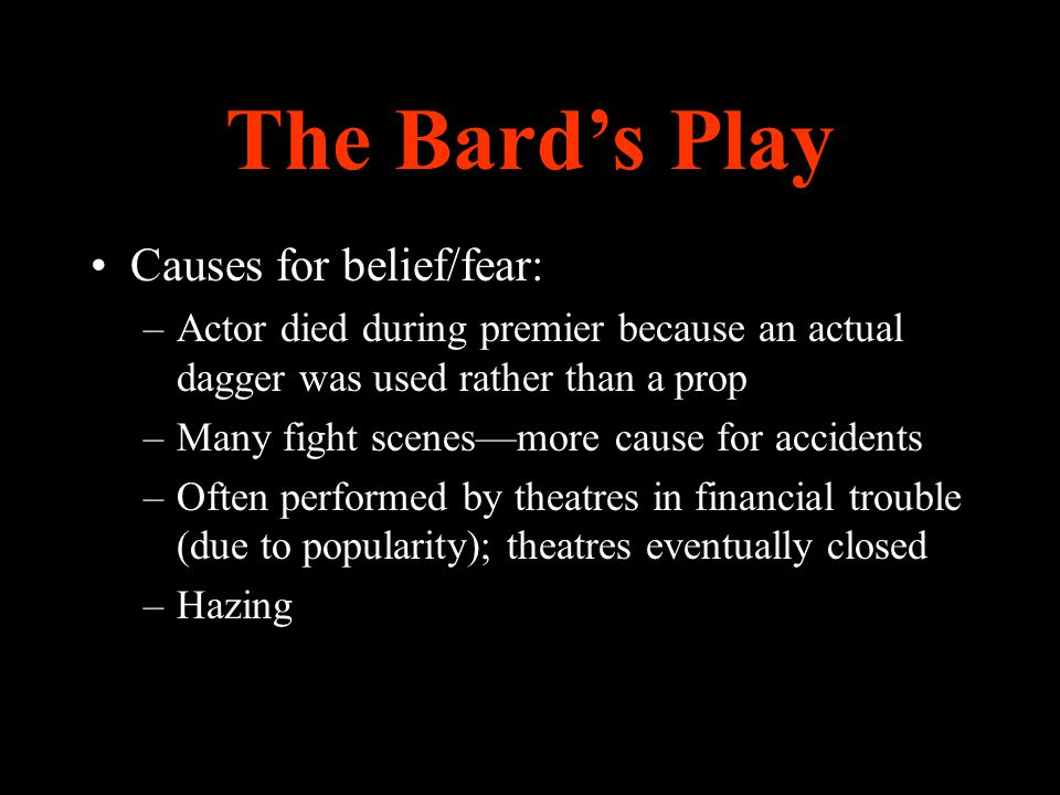 The Bard's Play Causes for belief/fear: