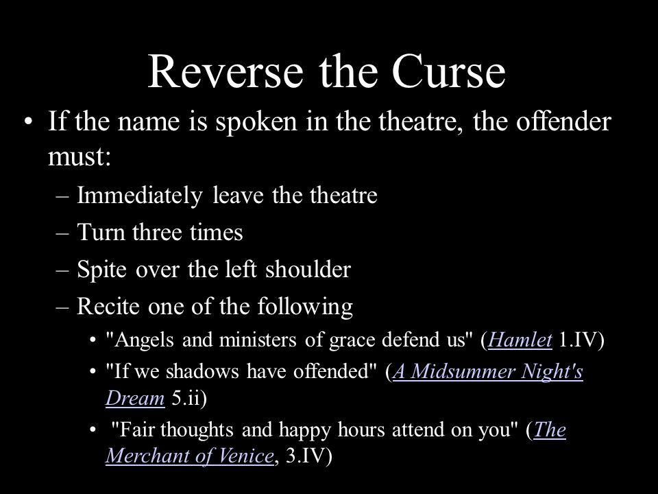 Reverse the Curse If the name is spoken in the theatre, the offender must: Immediately leave the theatre.