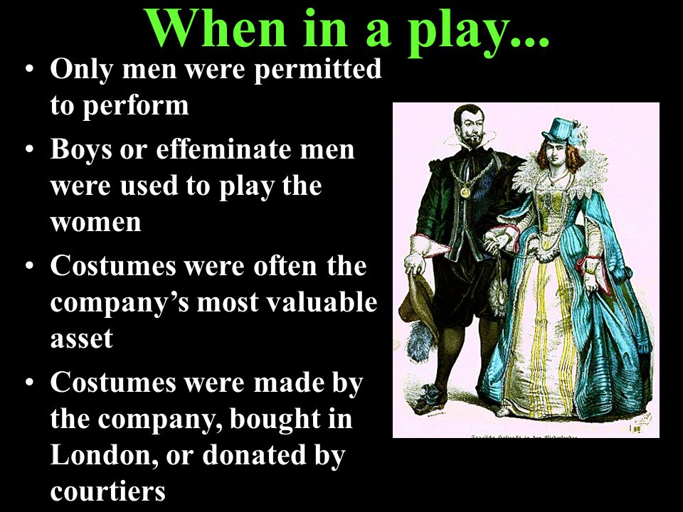 When in a play... Only men were permitted to perform