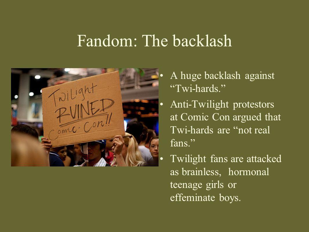 Fandom: The backlash A huge backlash against Twi-hards.