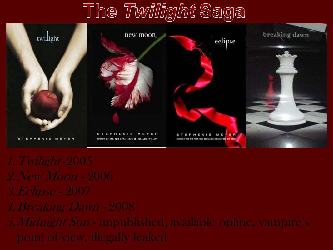 The Twilight Saga Twilight -2005 New Moon - 2006 Eclipse - 2007