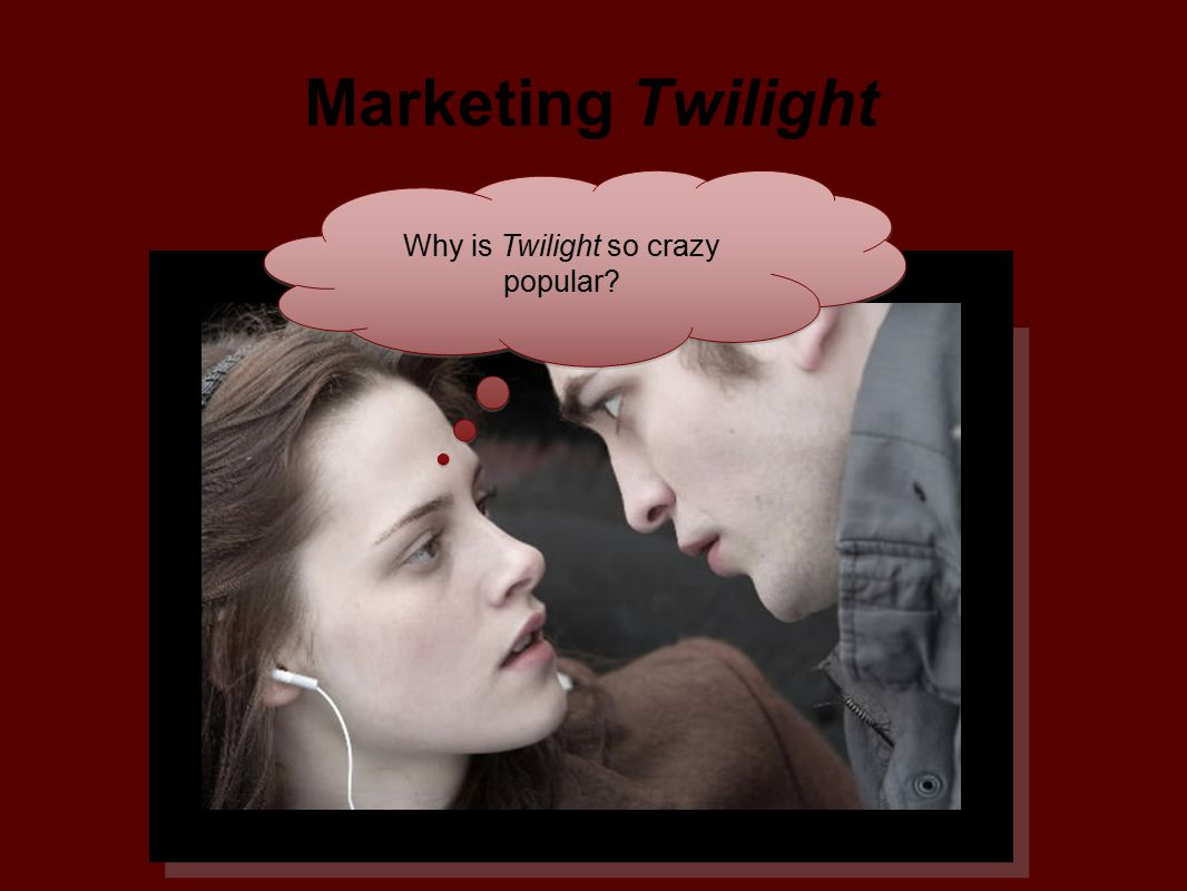 Why is Twilight so crazy popular