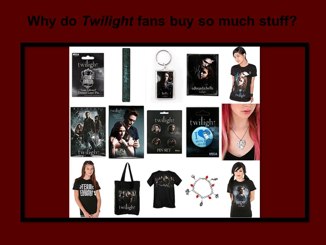Why do Twilight fans buy so much stuff
