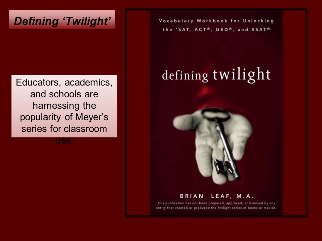 Defining 'Twilight' Educators, academics, and schools are harnessing the popularity of Meyer's series for classroom use.