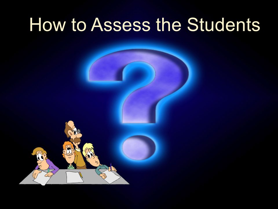 How to Assess the Students