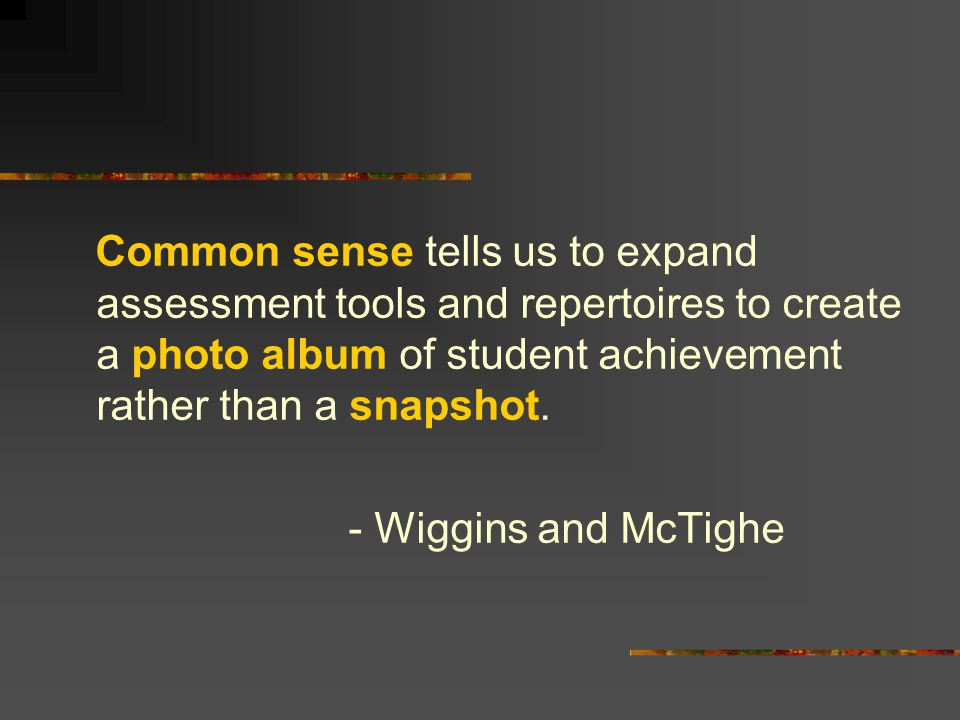 Common sense tells us to expand assessment tools and repertoires to create a photo album of student achievement rather than a snapshot.