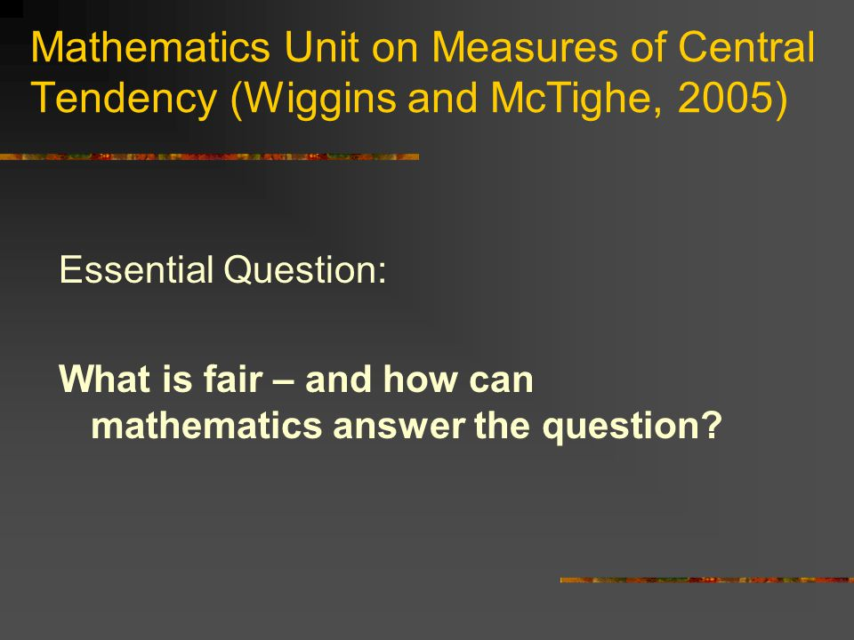 Mathematics Unit on Measures of Central Tendency (Wiggins and McTighe, 2005)