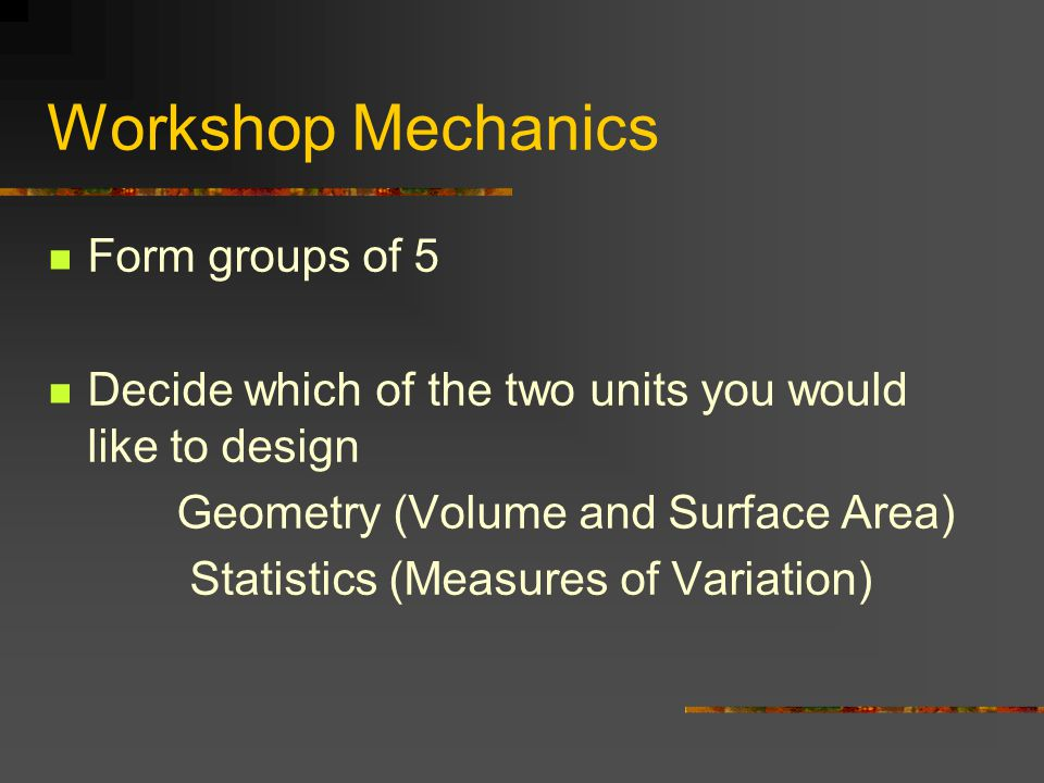 Workshop Mechanics Form groups of 5
