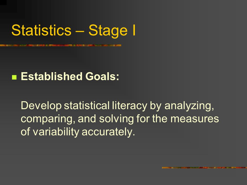 Statistics – Stage I Established Goals: