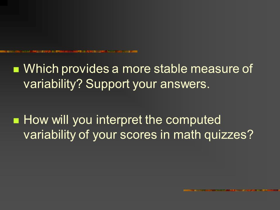 Which provides a more stable measure of variability