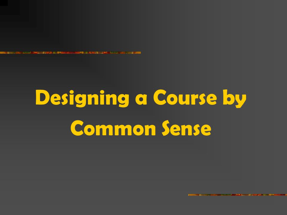 Designing a Course by Common Sense
