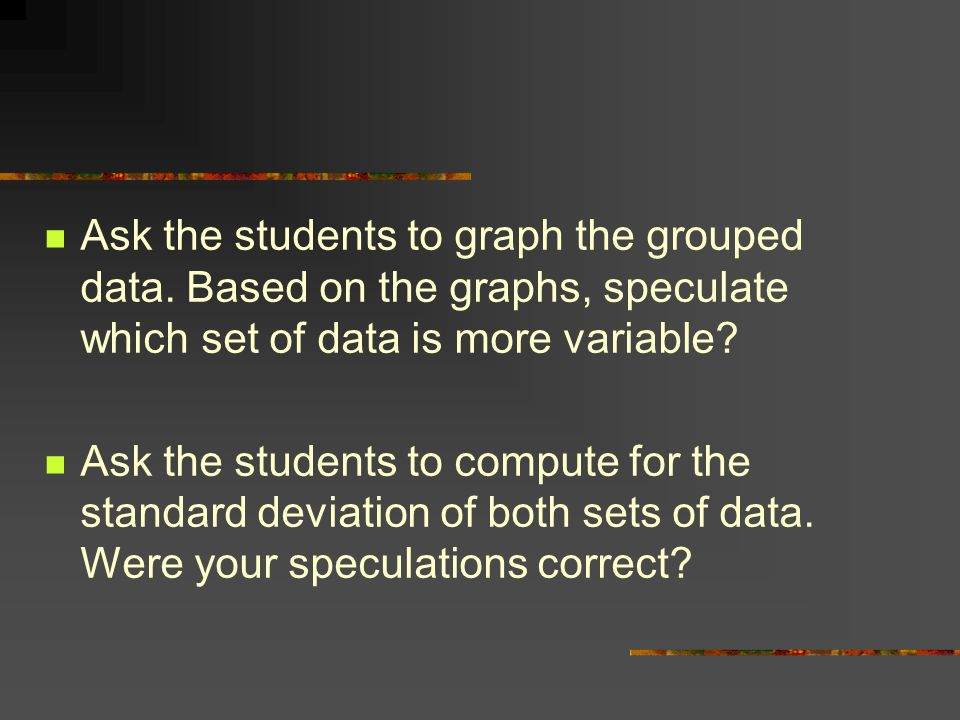Ask the students to graph the grouped data