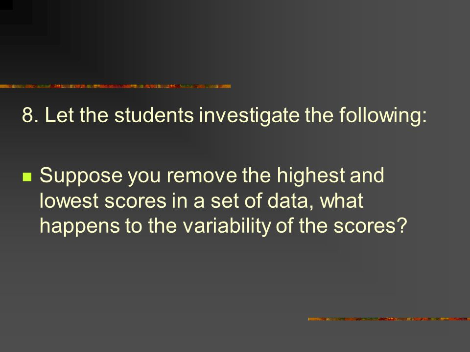 8. Let the students investigate the following: