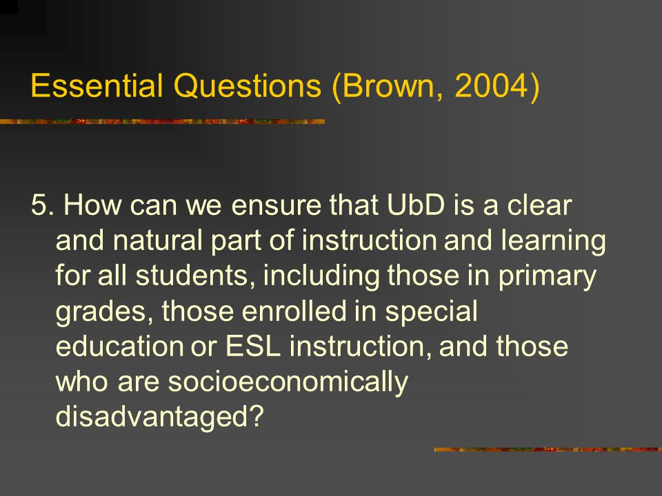 Essential Questions (Brown, 2004)