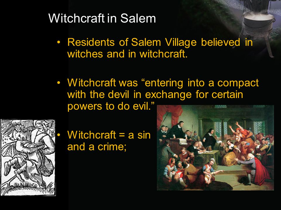 Witchcraft in Salem Residents of Salem Village believed in witches and in witchcraft.