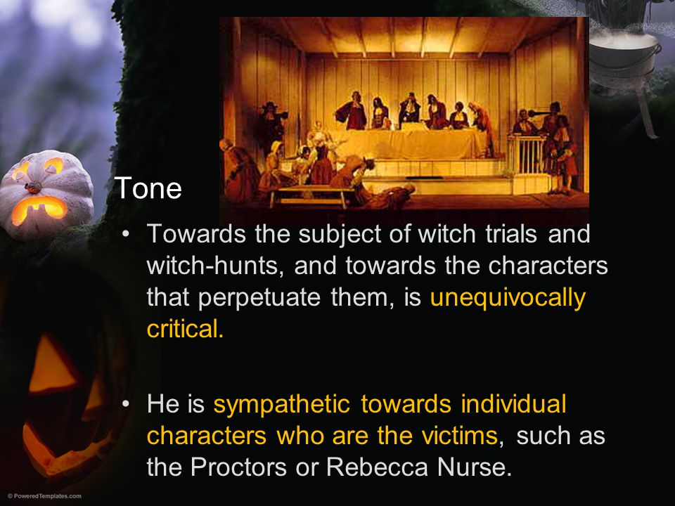 Tone Towards the subject of witch trials and witch-hunts, and towards the characters that perpetuate them, is unequivocally critical.