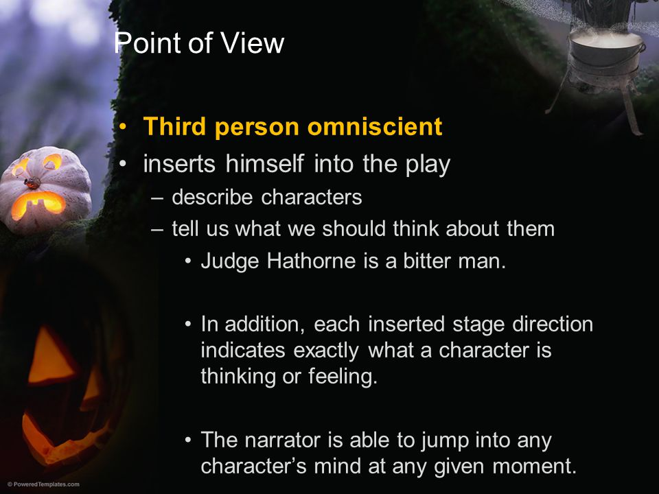 Point of View Third person omniscient inserts himself into the play
