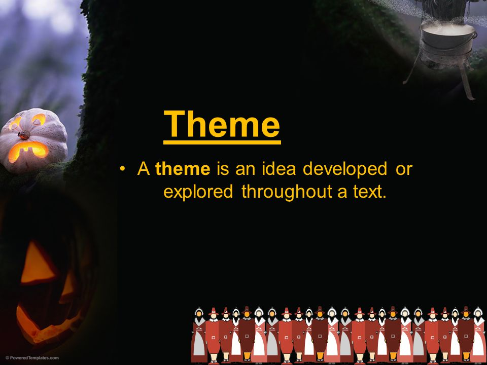 A theme is an idea developed or explored throughout a text.