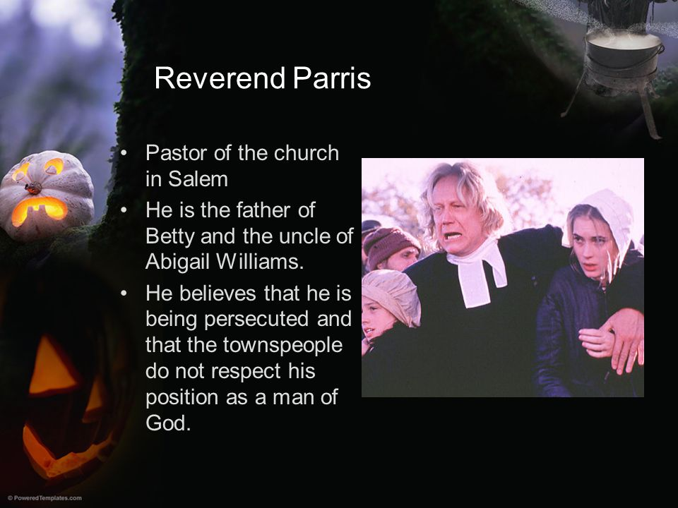 Reverend Parris Pastor of the church in Salem