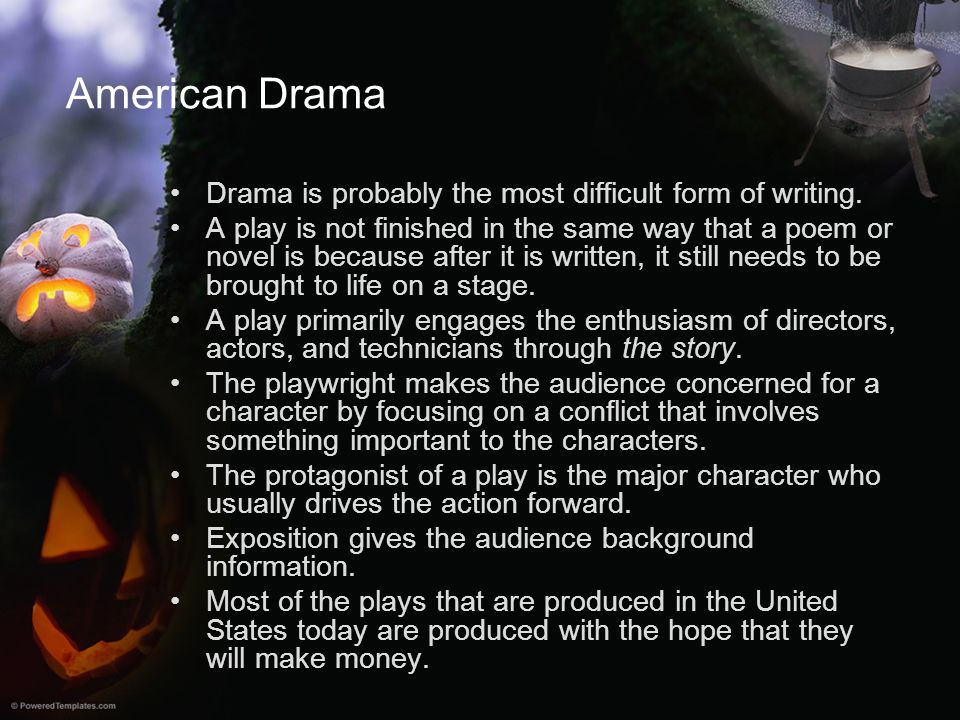 American Drama Drama is probably the most difficult form of writing.